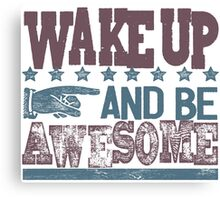Wake Up and Be Awesome Canvas Print