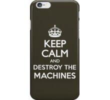 KEEP CALM DESTROY MACHINES iPhone Case/Skin