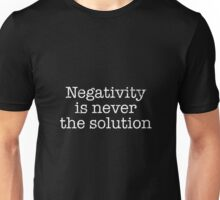 Negativity is never the solution Unisex T-Shirt