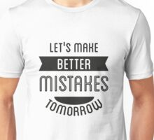 T-shirt Let's make better mistakes  tomorrow Unisex T-Shirt