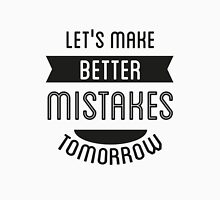 Let's make better mistakes  tomorrow Unisex T-Shirt