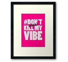 #Don't kill my vibe bitch Framed Print
