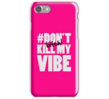 #Don't kill my vibe bitch iPhone Case/Skin