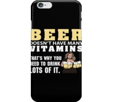 Beer - Beer Doesn't Have Many Vitamins What's Why You Need To Dink Lots Of It iPhone Case/Skin