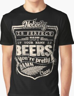 Beer - It Your Name Is Beers You're Pretty Amn Close Graphic T-Shirt