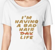 I'm Having A Bad Hair Life Women's Relaxed Fit T-Shirt