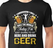 Beer - Today I'm Just Going To Sit Here And Drink Beer Unisex T-Shirt