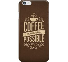 Coffee Make Everything Possible - Life Inspirational Quotes iPhone Case/Skin
