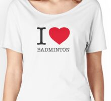 I ♥ BADMINTON Women's Relaxed Fit T-Shirt