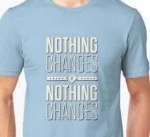 Nothing Changes If Nothing Changes - Inspirational Quotes Unisex T-Shirt