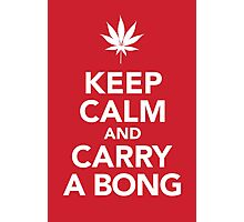 Keep Calm and Carry A Bong Photographic Print