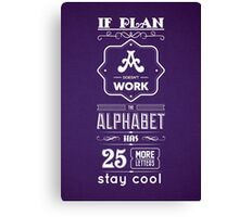 If Plan A Doesn't Work The Alphabet Has 25 More Letters Stay Cool - Inspirational Quotes Canvas Print
