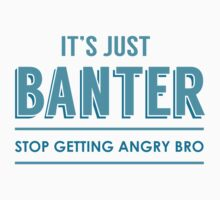 Its Just Banter Kids Tee