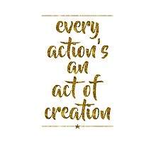Every Action's An Act Of Creation | Hamilton Photographic Print