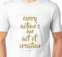 Every Action's An Act Of Creation Unisex T-Shirt