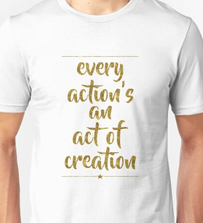 Every Action's An Act Of Creation   Hamilton Unisex T-Shirt