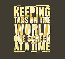 Keeping tabs on the world, one screen at a time. Unisex T-Shirt