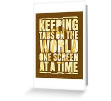 Keeping tabs on the world, one screen at a time. Greeting Card