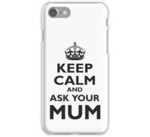 KEEP CALM, AND ASK YOUR MUM, Mother, Mom, Mummy, Ma, Black iPhone Case/Skin