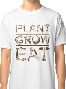 PLANT GROW EAT Classic T-Shirt