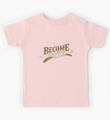 WE BECOME WHAT WE THINK ABOUT Kids Clothes
