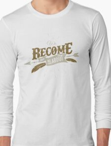 WE BECOME WHAT WE THINK ABOUT Long Sleeve T-Shirt