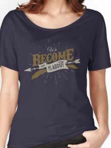 WE BECOME WHAT WE THINK ABOUT Women's Relaxed Fit T-Shirt