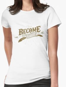 WE BECOME WHAT WE THINK ABOUT Womens Fitted T-Shirt