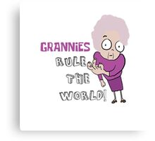 GRANNIES RULE THE WORLD Canvas Print