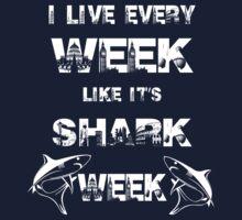 I Live Every Week Like It's Shark Week by johnlincoln2557