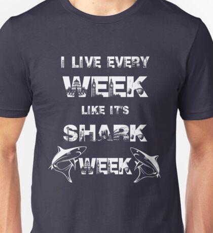 I Live Every Week Like It's Shark Week Unisex T-Shirt