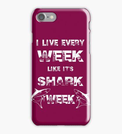 I Live Every Week Like It's Shark Week iPhone Case/Skin
