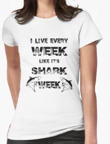 I Live Every Week Like It's Shark Week Womens Fitted T-Shirt