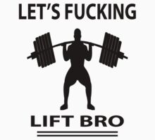 Let's Fucking Lift Bro by johnlincoln2557