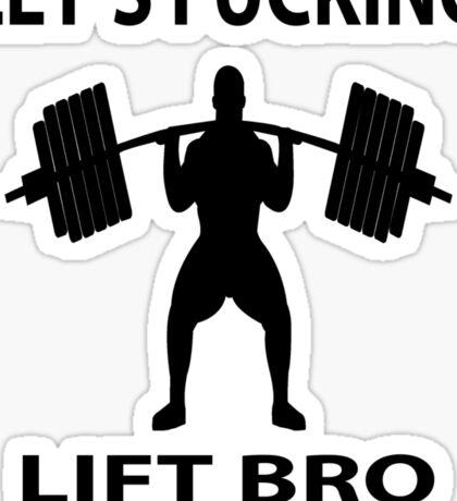 Let's Fucking Lift Bro Sticker
