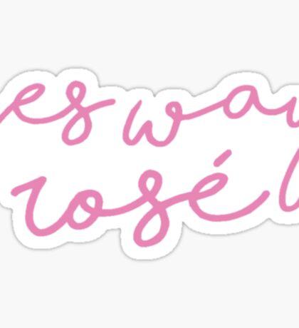 Yes Way Rosé  Sticker