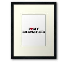 I love my babysitter Framed Print