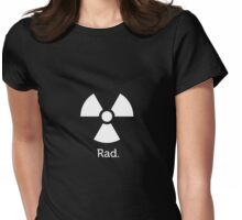 Putting the Rad in Radioactive. Womens Fitted T-Shirt