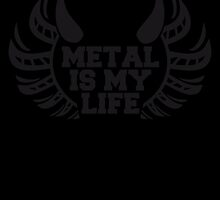 Metal is my Life by Style-O-Mat