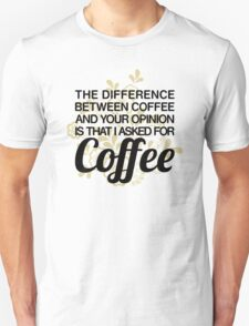 Coffee And Your Opinion Unisex T-Shirt