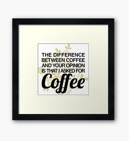 Coffee And Your Opinion Framed Print