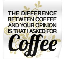 Coffee And Your Opinion Poster