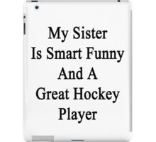 My Sister Is Smart Funny And A Great Hockey Player  iPad Case/Skin