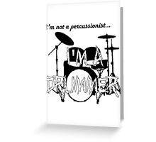 I'm Not A Percussionist... I'm A Drummer! Greeting Card
