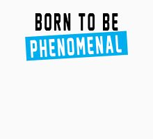 born to be phenomenal Unisex T-Shirt