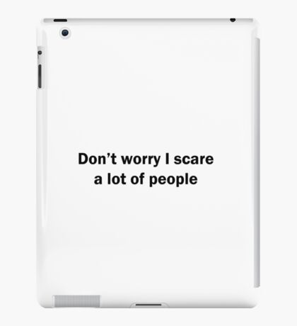 Don't worry I scare a lot of people iPad Case/Skin