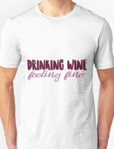 Drinking Wine, Feeling Fine Unisex T-Shirt
