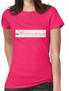 Relient K – We should put this tweet on a shirt Womens Fitted T-Shirt