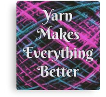 Yarn Makes Everything Better Canvas Print