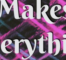 Yarn Makes Everything Better Sticker